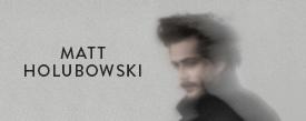 MATT HOLUBOWSKI